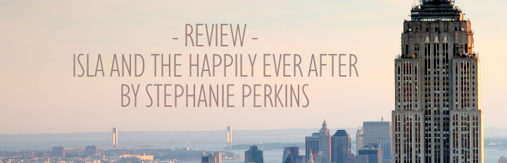 Isla & The Happily Ever After by Stephanie Perkins