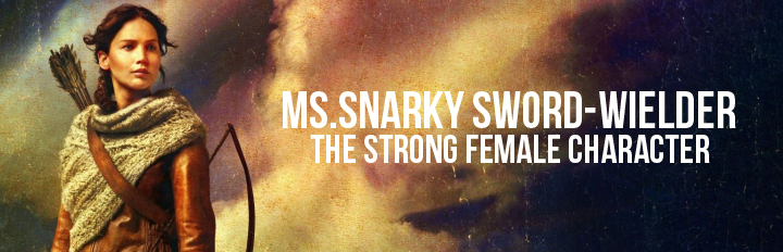 Ms. Snarky Sword Wielder: The Strong Female Character