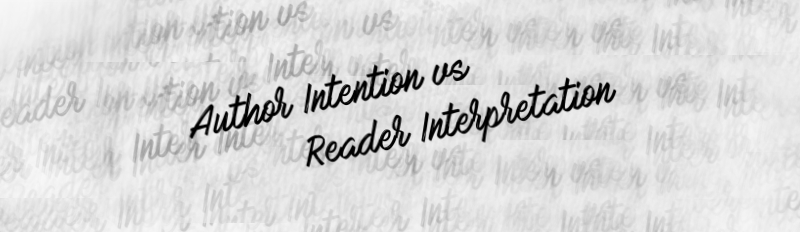 Author Intention vs Reader Interpretation