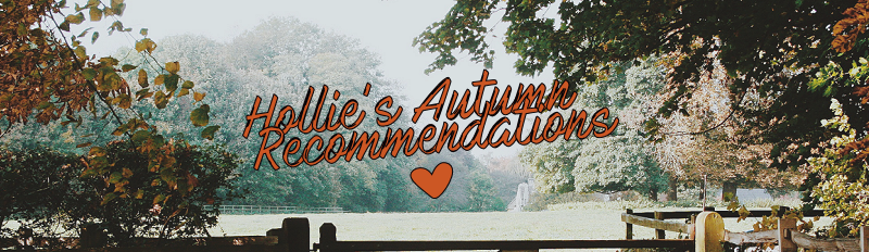 Hollie's Autumn Recommendations