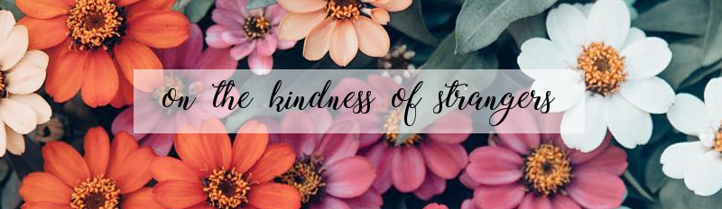 On the Kindness Of Strangers