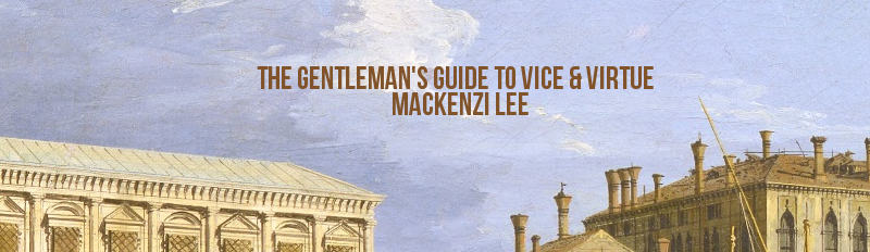 The Gentleman's Guide To Vice & Virtue by Mackenzi Lee